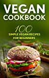 Vegan Cookbook: 100 Simple Vegan Recipes For Beginners (Plant-Based, Beginner Vegan, Clean Eating Made Simple)