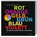Die geheimnisvolle Sprache der Farben: Rot, Orange, Gelb, Grün, Blau, Violett - Joann Eckstut, Arielle Eckstut