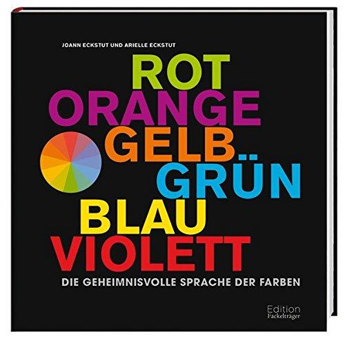 Die geheimnisvolle Sprache der Farben: Rot, Orange, Gelb, Grün, Blau, Violett