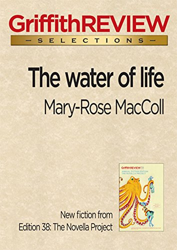 The water of life (Griffith REVIEW Selections) (Mary Rose Maccoll)