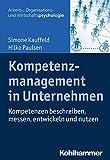 Kompetenzmanagement in Unternehmen: Kompetenzen beschreiben, messen, entwickeln und nutzen (Arbeits-, Organisations- und Wirtschaftspsychologie)