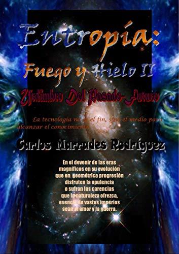 Entropía: Fuego y Hielo: Urdimbre del Pasado-Futuro eBook: Carlos ...