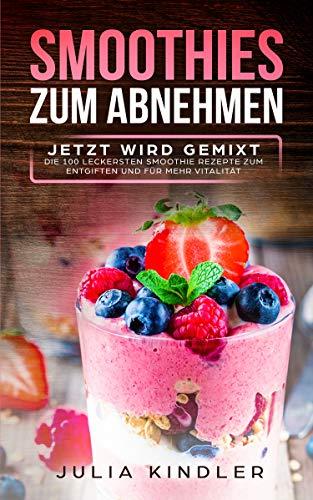 SMOOTHIES ZU ABNEHMEN: JETZT WIRD GEMIXT, DIE 100 LECKERSTEN ...