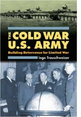 The Cold War U.S. Army: Building Deterrence for Limited War (Modern War Studies)