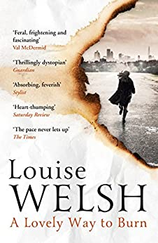 A Lovely Way to Burn: Plague Times Trilogy 1 by [Louise, Welsh]