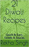 21 Diwali Recipes: Quick & Easy, Sweets & Snacks.
