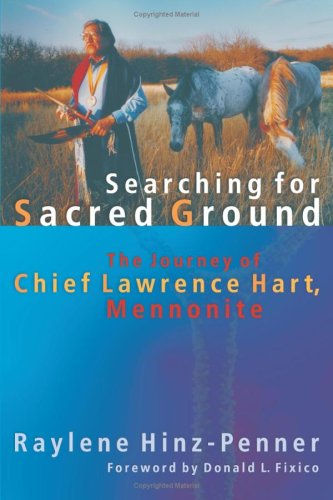 Searching For Sacred Ground The Journey Of Chief Lawrence Hart Mennonite C Henry Smith