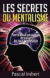 Les secrets du mentalisme: Tout le monde est capable de réaliser des tours de mentaliste