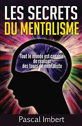 Les secrets du mentalisme: Tout le monde est capable de réaliser des tours de mentaliste par Pascal Imbert