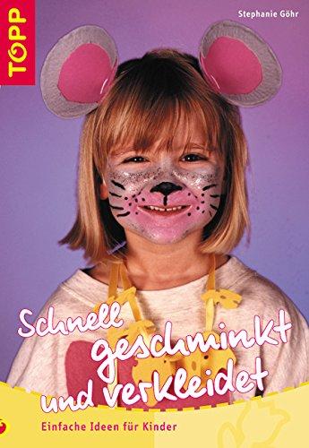 Schnell geschminkt und verkleidet: Einfache Ideen für Kinder (Kinderschminken Ideen Einfach)