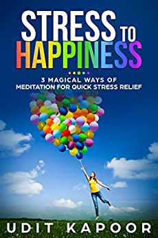 Stress To Happiness: 3 Magical Ways Of Meditation For Quick Stress, Depression And Anxiety Relief (depression Relief, Anxiety Relief, Mental Illness, New Age Meditation, Ocd) por Puneet Kapoor epub