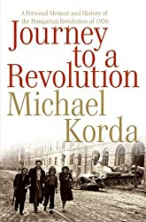 Journey to a Revolution: A Personal Memoir and History of the Hungarian Revolution of 1956 by Michael Korda (2006-09-19)