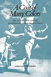 A Coat of Many Colors: Osip Mandelstam and His Mythologies of Self-Presentation by Gregory Freidin (2010-07-13)