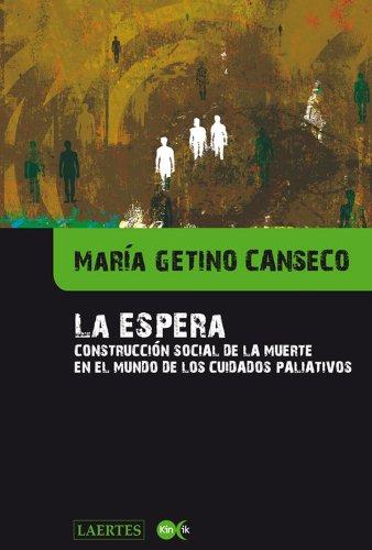 Descargar Libro LA ESPERA: Construcción social de la muerte en el mundo de los cuidados paliativos de María Getino