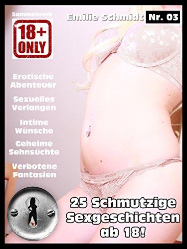 Sexgeschichten ab 18 Jahren: Sex und erotische Kurz-Geschichten ab 18 deutsch unzensiert (Schmutzige Erotik-Geschichten 3)