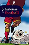5 histoires de Football