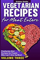 Vegetarian Recipes for Meat Eaters: Flexitarian Diet Recipes for People Who Can': Volume 3 by Ericka Smits (2013-12-22)