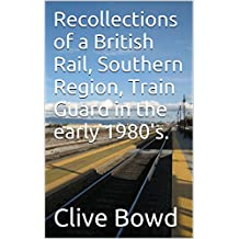 Recollections of a British Rail, Southern Region, Train Guard in the early 1980's. (English Edition)