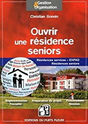 Ouvrir une résidence seniors : Résidences services, EHPAD, résidences seniors, groupes de résidences