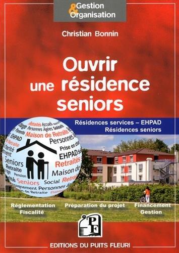 Ouvrir une résidence seniors: Résidences services - EHPAD - Résidences seniors.