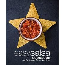 Easy Salsa Cookbook: 50 Delicious Salsa Recipes (English Edition)