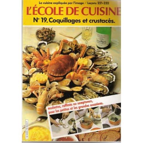 L'école De Cuisine N°19 Coquillages Et Crustacés .Cuisine expliquée par l'image