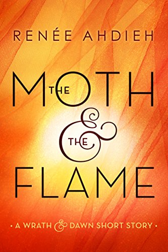 The Moth & the Flame: A Wrath & the Dawn Short Story (The Wrath and the Dawn) (English Edition) por Renée Ahdieh