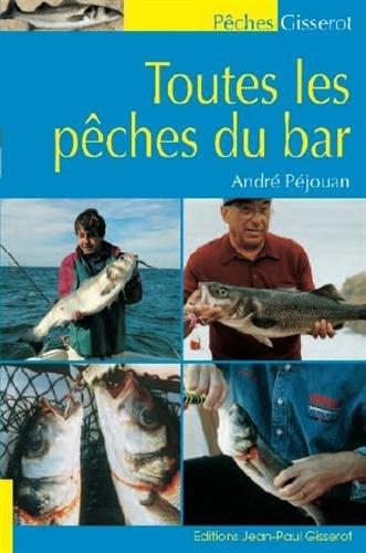 Toutes les pêches du bar : Bord et bateau par André Péjouan