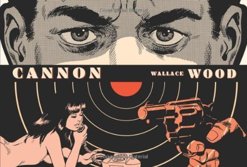 Cannon by Wallace Wood (2014) Hardcover