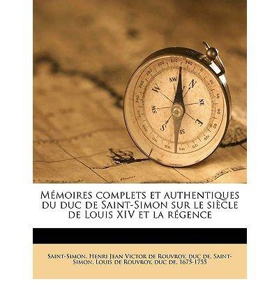 M Moires Complets Et Authentiques Du Duc de Saint-Simon Sur Le Si Cle de Louis XIV Et La R Gence Volume 20 (Paperback)(English / French) - Common