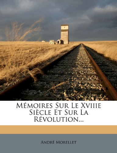 Mémoires Sur Le Xviiie Siècle Et Sur La Révolution...