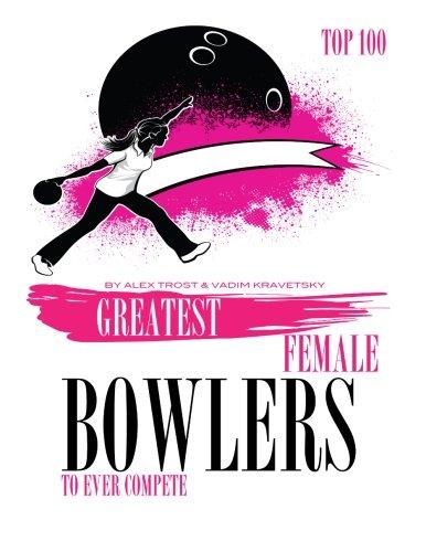 Greatest Female Bowlers to Ever Compete Top 100 por Alex Trostanetskiy