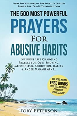 Prayer | The 500 Most Powerful Prayers for Abusive Habits: Includes Life Changing Prayers for Quit Smoking, Alcoholism, Addiction, Habits & Anger Management from CreateSpace Independent Publishing Platform