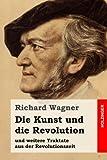 Die Kunst und die Revolution: und weitere Traktate aus der Revolutionszeit - Richard Wagner