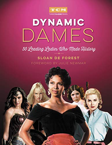 Dynamic Dames: 50 Leading Ladies Who Made History (Turner Classic Movies) Turner Classic
