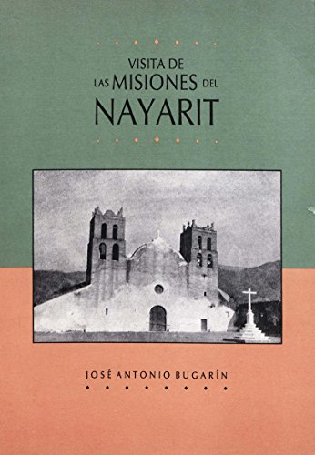 Visita de las misiones del Nayarit (Historia de Nayarit) por Josó Antonio Bugarin