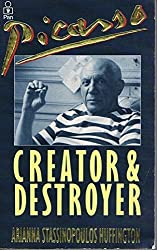 Picasso: Creator and Destroyer by Arianna Stassinopoulos Huffington (1989-09-22)