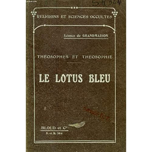 LE LOTUS BLEU, THEOSOPHES ET THEOSOPHIE (RELIGIONS ET SCIENCES OCCULTES, N° 364)