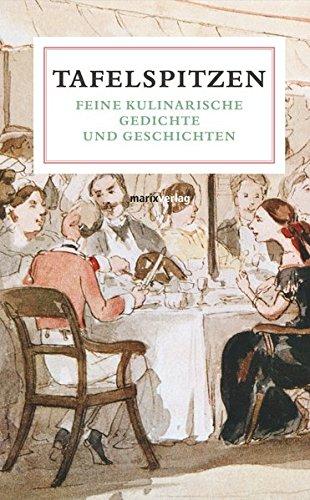 Tafelspitzen: Feine Kulinarische Gedichte und Geschichten (Literatur (Leinen))