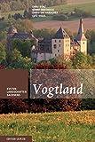 Vogtland: Kulturlandschaften Sachsens, Band 5 - Enno Bünz