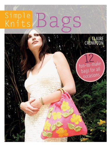 Bags: 12 Fun-To-Make Bags for All Occasions (Simple Knits)