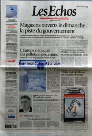 ECHOS (LES) [No 19820] du 21/12/2006 - MAGASINS OUVERTS LE DIMANCHE - LA PISTE DU GOUVERNEMENT - APRES SA REFORME DE LA LOI GALLAND, RENAUD DUTREIL VEUT ALLER PLUS LOIN - IL PROPOSE UNE LOI COMMERCE APRES LA PRESIDENTIELLE - OUVERTURE DOMINICALE - LE MODELE ESPAGNOL PRIVILEGIE - AIRBUS TERMINE L'ANNEE PAR UN GROS CONTRAT D'A380 - DOSSIER IMMOBILIER - LE TOURBILLON DES BOUTIQUES A PARIS - NOUVELLE CONCENTRATION SUR L'ASSURANCE-CHOMAGE - LA SUEDE VA TAILLER DANS L'INDEMNISATION CHOMAG
