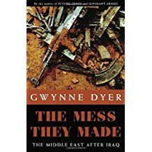 The Mess They Made: The Middle East After Iraq by Gwynne Dyer (2007-06-11)