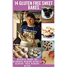 14 Gluten Free Sweet Bakes: By The Blogger Behind Becky's Gluten Free Bakery Bites (English Edition)