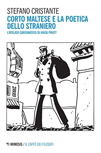 Corto Maltese e la poetica dello straniero. L'atelier carismatico di Hugo Pratt (Il caffè dei filosofi) por Stefano Cristante