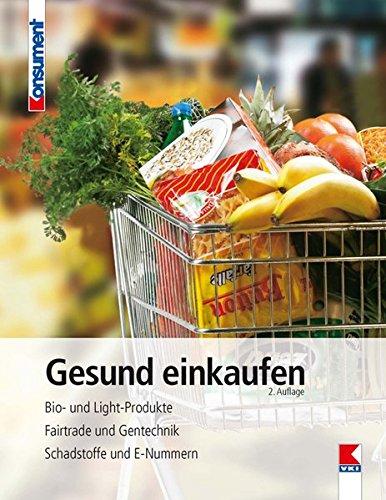 Gesund einkaufen: Bio- und Light-Produkte. Fairtrade und Gentechnik. Schadstoffe und E-Nummern