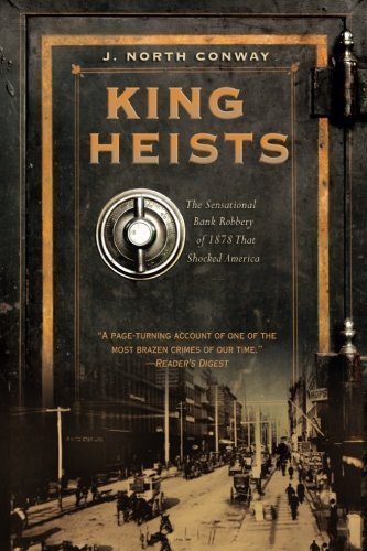 king-of-heists-the-sensational-bank-robbery-of-1878-that-shocked-america-by-j-north-conway-2010-09-0