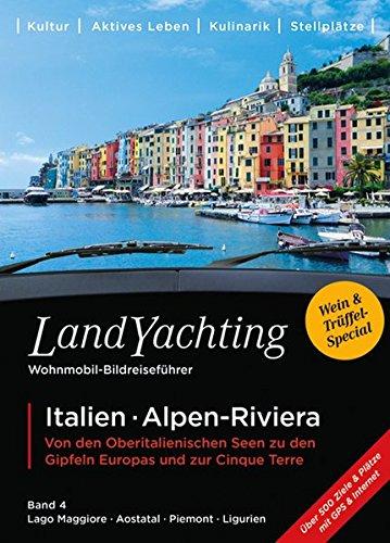 Preisvergleich Produktbild LandYachting Wohnmobil-Bildreiseführer · Italien · Alpen-Riviera: Von den Oberitalienischen Seen zu den Gipfeln Europas und zur Cinque Terre · Band 4 ... · Piemont · Ligurische Riviera & Cinque Terre