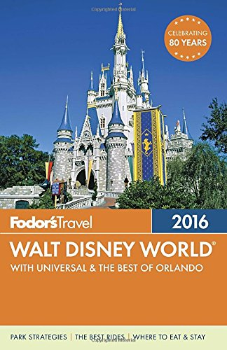 fodors-walt-disney-world-2016-with-universal-the-best-of-orlando-fodors-walt-disney-world-with-unive