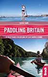 Paddling Britain: 50 Best Places to Explore by S.U.P, Kayak & Canoe ([Britain] Bradt Travel Guides (Bradt on Britain))